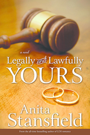Legally and Lawfully Yours by Anita Stansfield