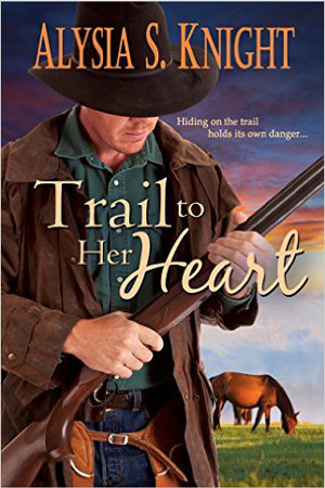 Trail to Her Heart by Alysia S. Knight