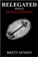 Relegated: Burden of Destiny by Brett Jensen