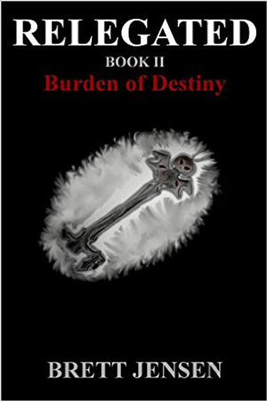 Relegated: Burden of Destiny by Brett Jensen