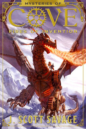 Mysteries of Cove: Fires of Invention by J. Scott Savage