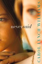Never Said by Carol Lynch Williams
