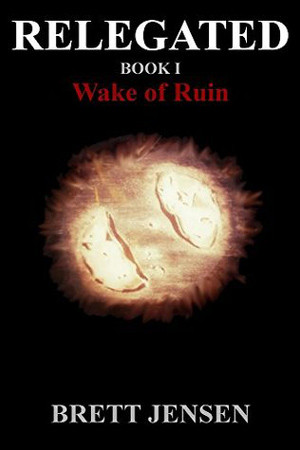 Relegated: Wake of Ruin by Brett Jensen