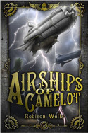 Airships of Camelot by Robison Wells