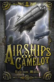 Airships of Camelot by Robinson Wells