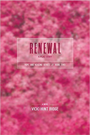 Renewal: Kayla's Story by Vicki Hunt Budge