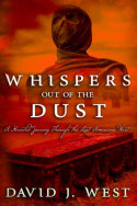 Whispers Out of the Dust by David J. West