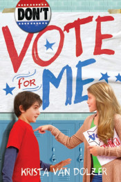 Dont Vote for Me by Krista Van Dolzer