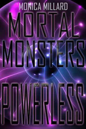 Mortal Monsters: Powerless by Monica Millard