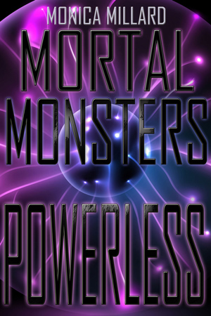 Mortal Monsters: Powerless by Monica Millard