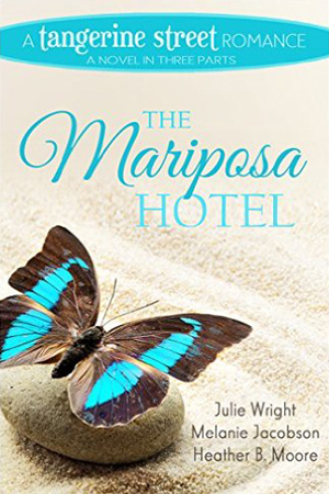 Tangerine Street: The Mariposa Hotel by Julie Wright, Melanie Jacobson, and Heather B. Moore