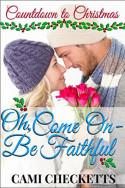 Oh, Come On—Be Faithful by Cami Checketts