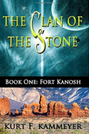 Clan of the Stone: Fort Kanosh by Kurt F. Kammeyer