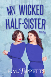 My Wicked Half-Sister by E.M. Tippetts