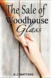 The Sale of Woodhouse Glass by K.J. Watters
