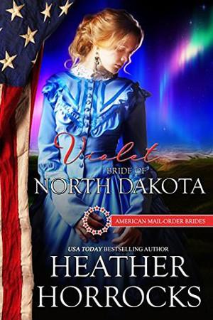 Violet: Bride of North Dakota by Heather Horrocks