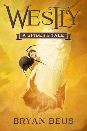 Westly: A Spider's Tale by Bryan Beus