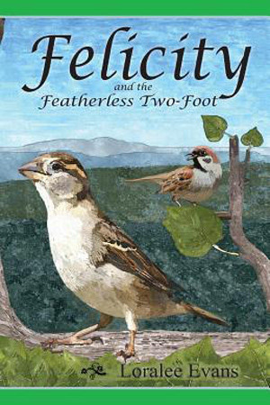 Felicity and the Featherless Two-Foot by Loralee Evans