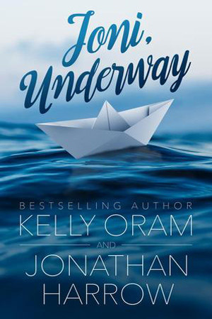 Joni, Underway by Kelly Oram and Jonathan Harrow