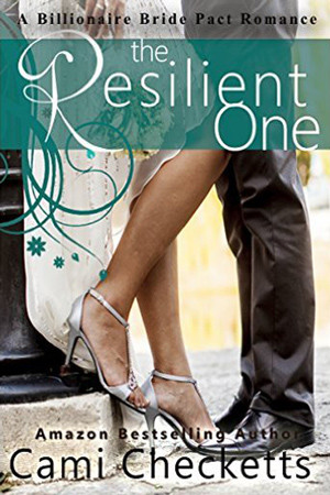 Billionaire Bride Pact: The Resilient One by Cami Checketts