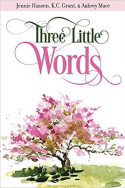 Three Little Words by Jennie Hansen, K.C. Grant, and Aubrey Mace