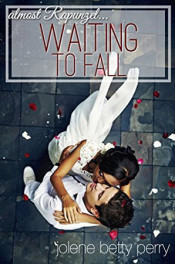 Waiting to Fall: Almost Rapunzel by Jolene Betty Perry