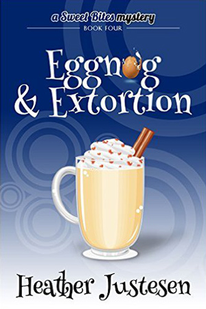Sweet Bites: Eggnog & Extortion by Heather Justesen