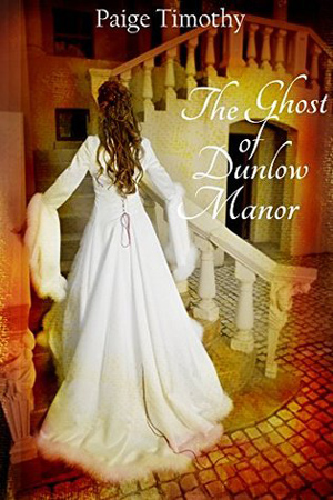 The Ghost of Dunlow Manor by Paige Timothy