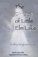The Ghost of Little Elm Lake by Shelley Bingham Husk
