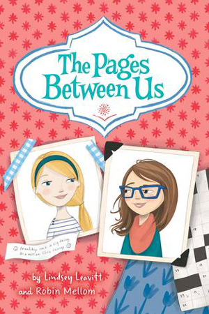 The Pages Between Us by Lindsey Leavitt and Robin Mellom