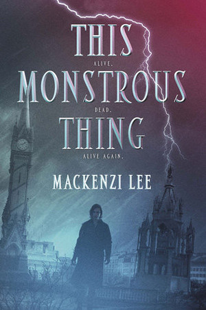 This Monstrous Thing by Mackenzie Lee