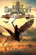 Andy Smithson: Vision of the Griffin's Heart  by L.R.W. Lee
