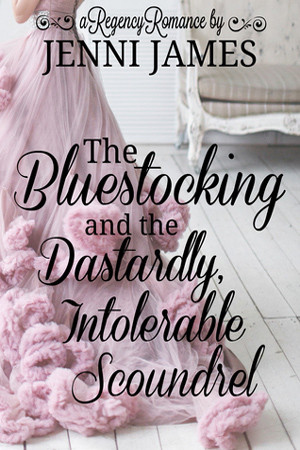 The Bluestocking and the Dastardly, Intolerable Scoundrel by Jenni James