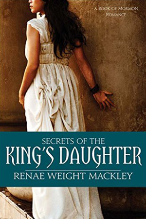Secrets of the King's Daughter by Renae Weight Mackley