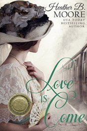 Love Is Come by Heather B. Moore
