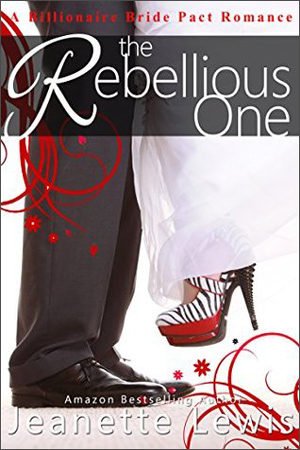 Billionaire Bride Pact: The Rebellious One by Jeanette Lewis