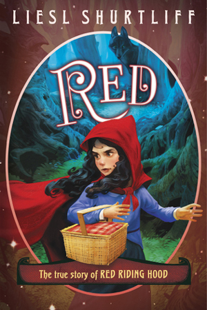 Red: The True Story of Red Riding Hood by Liesl Shurtliff
