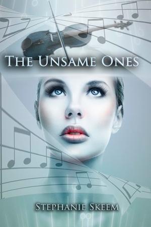 The Unsame Ones by Stephanie Skeem