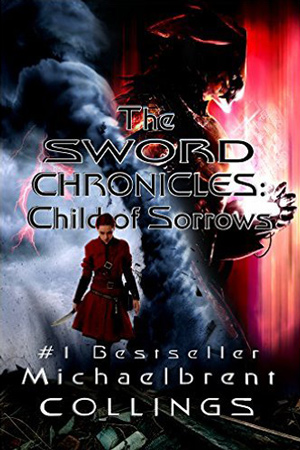 Sword Chronicles: Child of Sorrows by Michaelbrent Collings