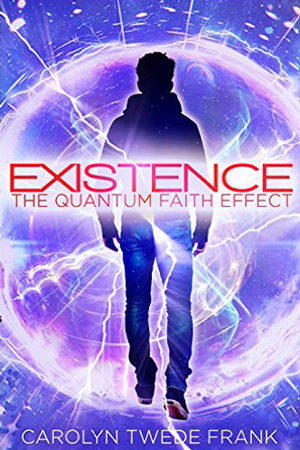 Quantum Faith Effect: Existence by Carolyn Twede Frank
