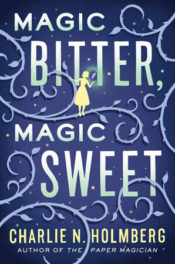 Magic Bitter Magic Sweet by Charlie N. Holmberg
