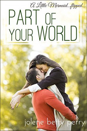 Part of Your World: A Little Mermaid…Flipped by Jolene Betty Perry