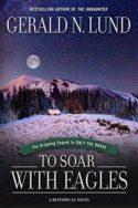 San Juan Pioneers: To Soar with Eagles by Gerald N. Lund