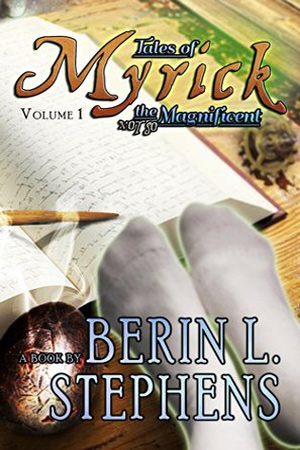 Tales of Myrick the (Not So) Magnificent #1 by Berin L. Stephens