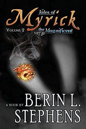 Tales of Myrick the (Not So) Magnificent #2 by Berin L. Stephens