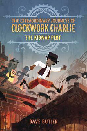 Clockwork Charlie: The Kidnap Plot by Dave Butler