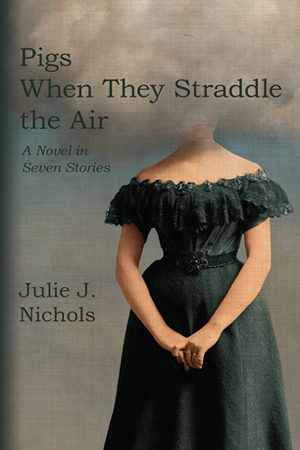 Pigs When They Straddle the Air by Julie J. Nichols