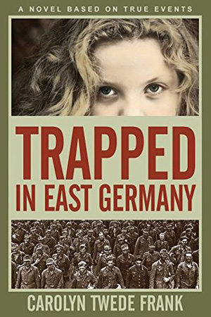 Trapped in East Germany by Carolyn Twede Frank