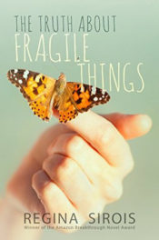Truth About Fragile Things by Regina Sirois