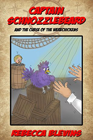 Captain Schnozzlebeard and the Curse of the Werechickens by Rebecca Blevins